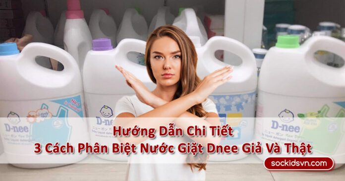 》3 Cách Phân Biệt Nước Giặt Dnee Giả Và Thật《