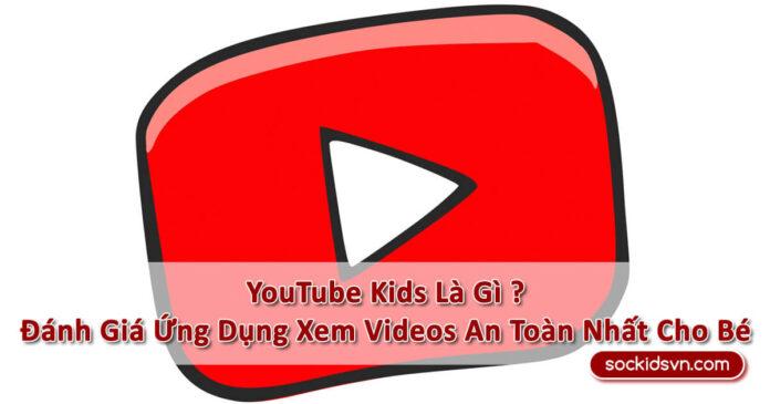 【YouTube Kids】》Nền Tảng Xem Video Trẻ Em An Toàn Nhất Hiện Nay《
