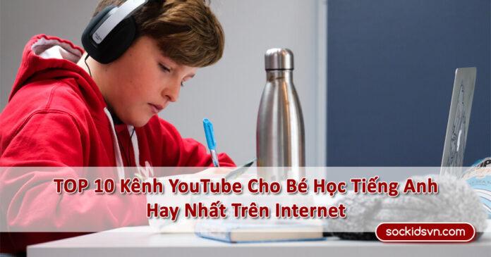 》TOP 10 Kênh YouTube Cho Bé Học Tiếng Anh Hay Nhất Trên Internet《