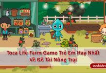 【Toca Life Farm】》Game Trẻ Em Dễ Thương Nhất Về Đề Tài Nông Trại《